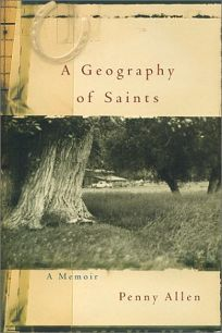 A GEOGRAPHY OF SAINTS: A Memoir