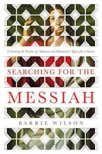 """Searching for the Messiah: Unlocking the """"Psalms of Solomon"""" and Humanity's Quest for a Savior"""