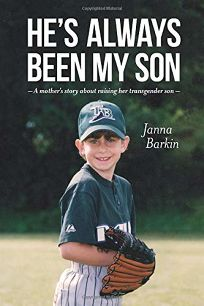 Hes Always Been My Son: A Mothers Story about Raising Her Transgender Son