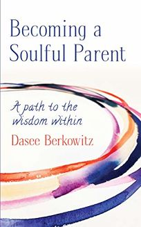 Becoming a Soulful Parent: A Path to the Wisdom Within