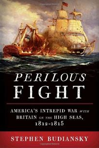 Perilous Fight: Americas Intrepid War with Britain on the High Seas