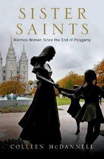Sister Saints: Mormon Women Since the End of Polygamy