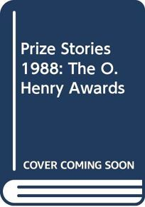 Prize Stories 1988: The O. Henry Awards