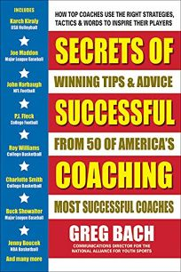 Secrets of Successful Coaching: Winning Tips & Advice from 50 America's Most Successful Coaches