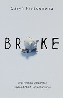 Broke: What Financial Desperation Revealed About God's Abundance