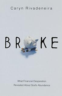 Broke: What Financial Desperation Revealed About God's Abundance