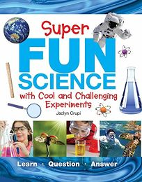 Super Fun Science: With Cool and Challenging Experiments