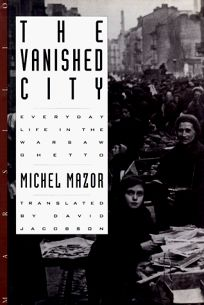 Vanished City: Everyday Life in the Warsaw Ghetto