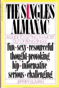 The Singles Almanac: A Guide to Getting the Most Out of Being Single
