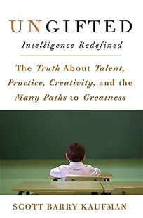Ungifted: Intelligence Redefined: The Truth about Talent