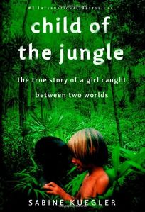 Child of the Jungle: The Story of a Girl Caught Between Two Worlds