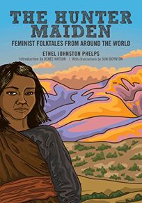 The Hunter Maiden: Feminist Folktales from Around the World