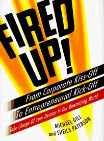 Fired Up!: From Corporate Kiss Off Entrepreneurial Kick Off Take Charge Your Destiny Our Do