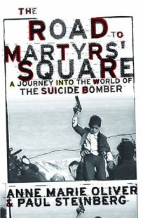 THE ROAD TO MARTYRS SQUARE: A Journey into the World of the Suicide Bomber