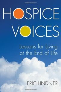 Hospice Voices: Lessons for Living at the End of Life
