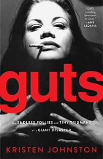 Guts: The Endless Follies and Tiny Triumphs of a Giant Disaster
