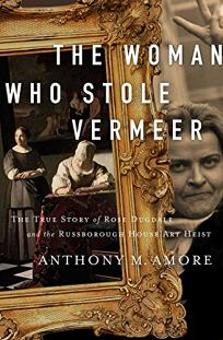 The Woman Who Stole Vermeer: The True Story of Rose Dugdale and the Russborough House Art Heist