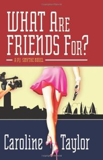 What Are Friends For?: A P.J. Smythe Novel