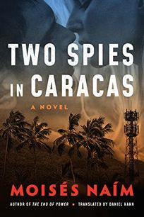 Mystery/Thriller Book Review: Two Spies in Caracas by Moisés Naím, trans. from Spanish by Daniel Hahn. Amazon Crossing, $14.95 trade paper (348p) ISBN 978-1-5420-1669-8