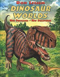Dinosaur Worlds: New Dinosaurs