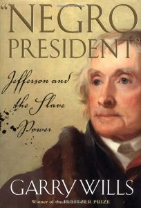 NEGRO PRESIDENT: Jefferson and the Slave Power