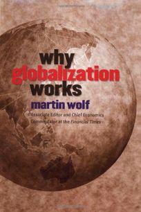 WHY GLOBALIZATION WORKS