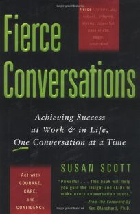 FIERCE CONVERSATIONS: Achieving Success in Work & in Life
