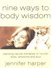 Nine Ways to Body Wisdom: Blending Natural Therapies to Nourish Body