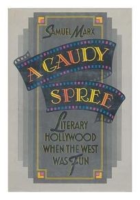A Gaudy Spree: The Literary Life of Hollywood in the 1930s When the West Was Fun