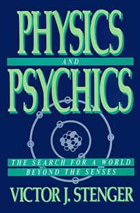 Physics and Psychics: The Search for a World Beyond the Senses