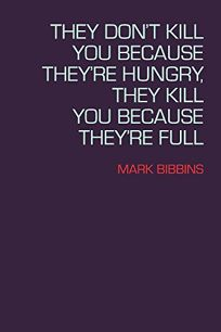 They Don't Kill You Because They're Hungry