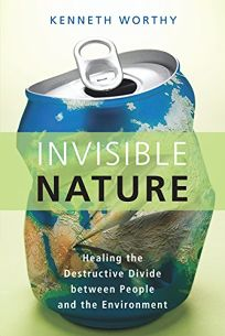 Invisible Nature: Healing the Destructive Divide Between People and the Environment