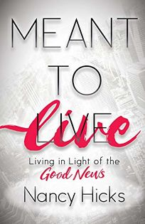 Meant to Live: Living in Light of the Good News