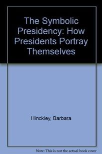 The Symbolic Presidency: How Presidents Portray Themselves
