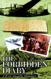 The Forbidden Diary: A B-24 Navigator Remembers
