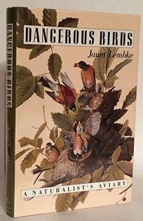 Dangerous Birds: A Naturalists Aviary