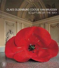Claes Oldenburg and Coosje van Bruggen: Sculpture by the Way