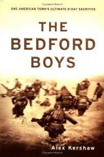 THE BEDFORD BOYS: One American Towns Ultimate D-Day Sacrifice