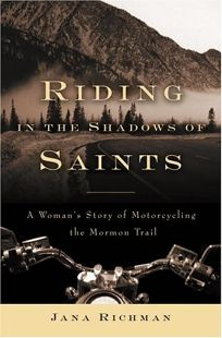 Riding in the Shadows of Saints: A Womans Story of Motorcycling the Mormon Trail