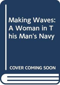 Making Waves: A Woman in This Mans Navy