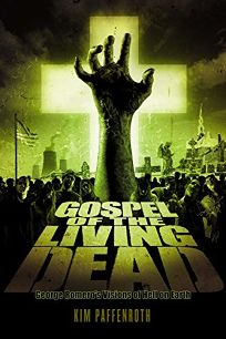 Gospel of the Living Dead: George A. Romeros Visions of Hell on Earth