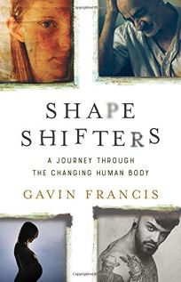 Shapeshifters: A Journey Through the Changing Human Body