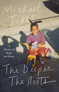 The Deeper the Roots: A Memoir of Hope and Home