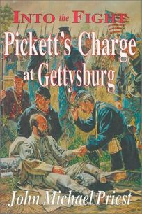 Into the Fight: Picketts Charge at Gettysburg