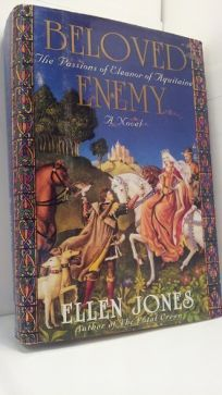 Beloved Enemy: The Passions of Eleanor of Aquitaine: A Novel