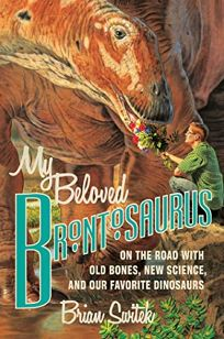 My Beloved Brontosaurus: On the Road with Old Bones