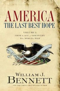 America: The Last Best Hope. Volume 1—From the Age of Exploration to a World at War