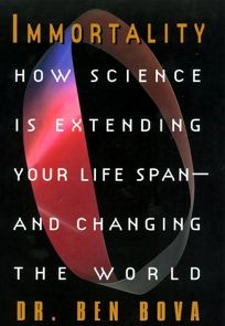 Immorality: How Science Is Extending Your Life Span- And Changing the World