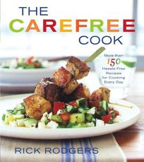 THE CAREFREE COOK: More Than 150 Hassle-Free Recipes for Cooking Every Day