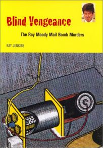 Blind Vengeance: The Roy Moody Mail Bomb Murders